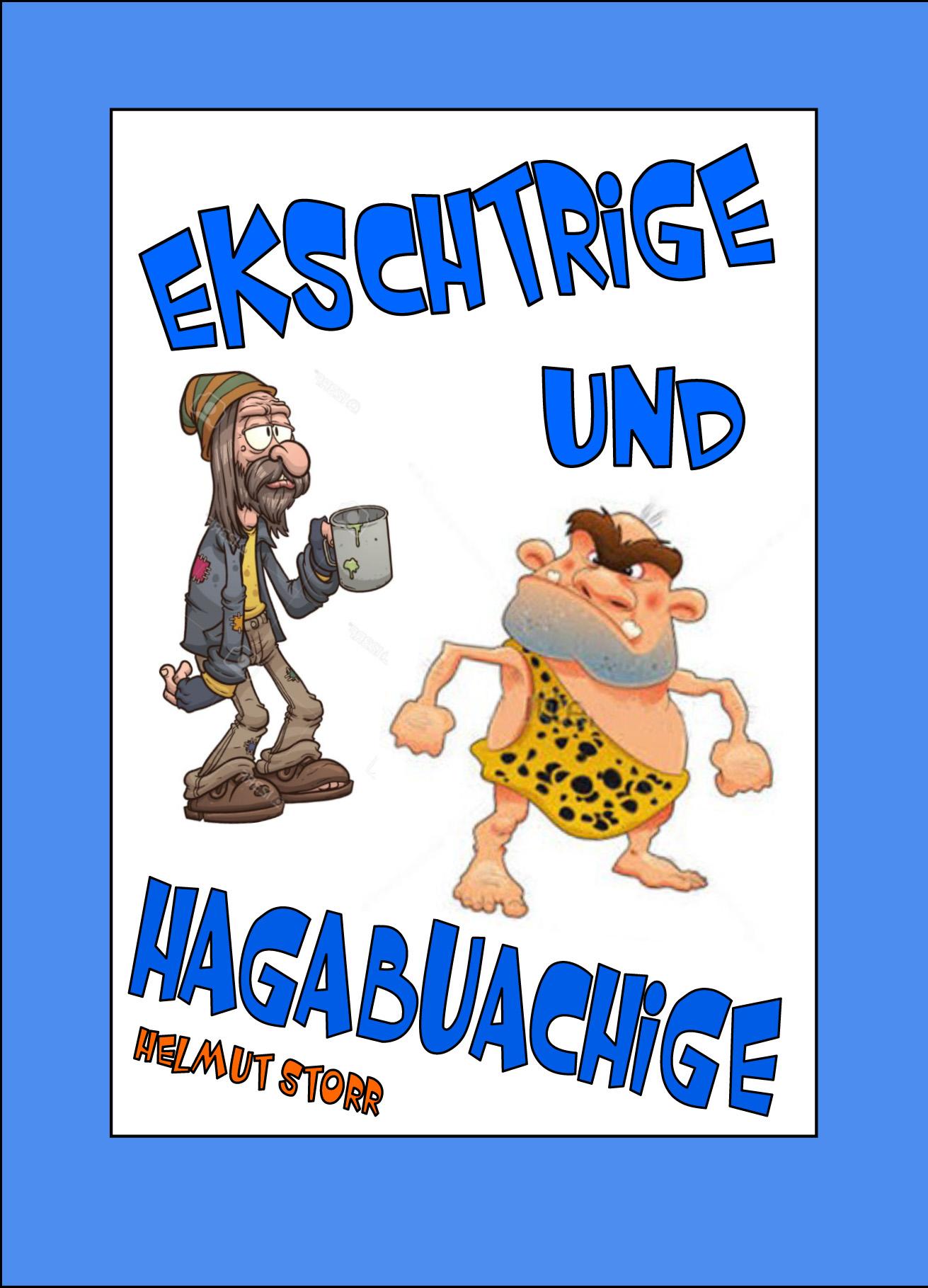 Ekschtrige und Hagabuachige